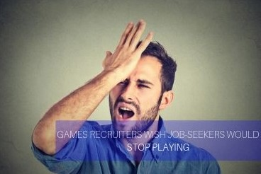Games Recruiters Wish Job-Seekers Would Stop Playing